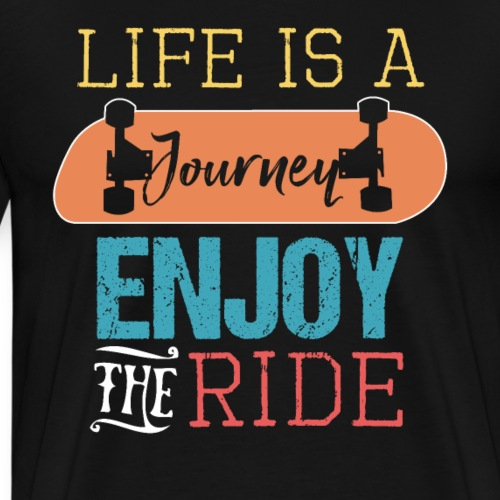 LIFE IS A JOURNEY ENJOY THE RIDE - Men's Premium T-Shirt