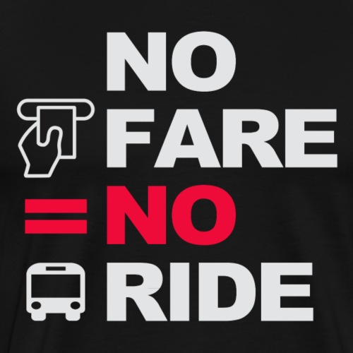 Bus Driver T-shirt - No Fare No Ride - Men's Premium T-Shirt