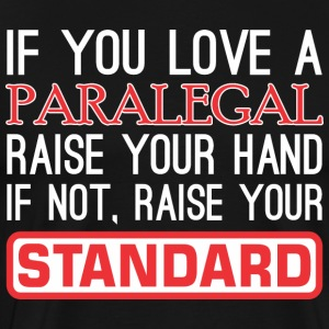 If You Love Paralegal Raise Hand Raise Standard - Men's Premium T-Shirt
