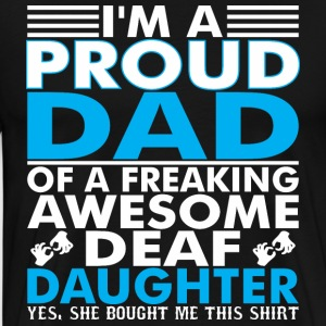 Im A Proud Dad Of A Freaking Awesome Deaf Daughter - Men's Premium T-Shirt