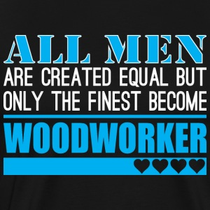 All Men Created Equal Finest Become Woodworker - Men's Premium T-Shirt