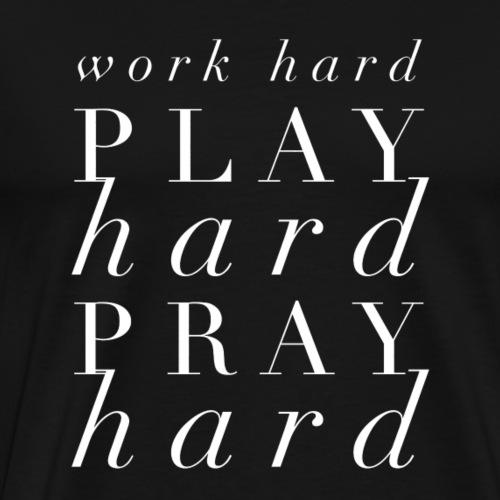 Work Hard Play Hard Pray Hard - Men's Premium T-Shirt