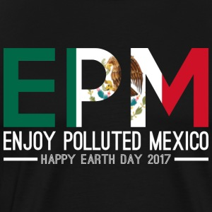 EPM Enjoy Polluted Mexico Happy Earth Day 2017 - Men's Premium T-Shirt