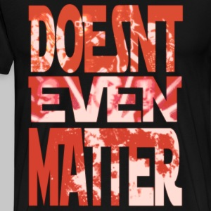 Doesn't Even Matter - Men's Premium T-Shirt