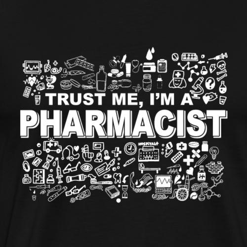 Trust Me I'm a Pharmacist TShirt - Hoodie - Tank - Men's Premium T-Shirt