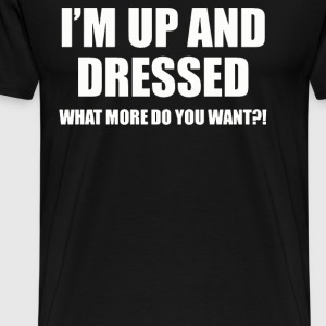 I UP AND DRESSED Want more you want - Men's Premium T-Shirt