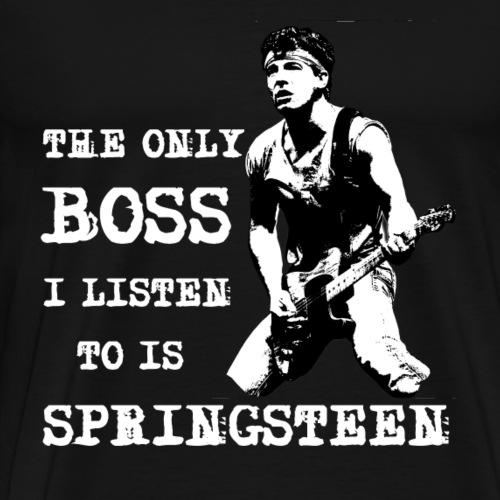 The Only Boss I Listen To Is Springsteen - Men's Premium T-Shirt