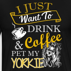 Drink Coffee And Pet My Yorkie Shirts - Men's Premium T-Shirt