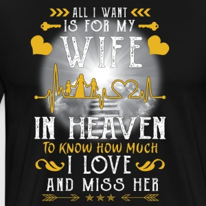 All I want is for my wife in heaven - Men's Premium T-Shirt