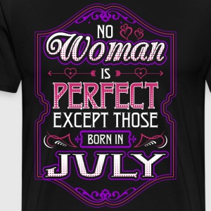 No Woman Is Perfect Except Those Born In July - Men's Premium T-Shirt