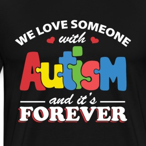 We love someone with autism and It's forever - Men's Premium T-Shirt
