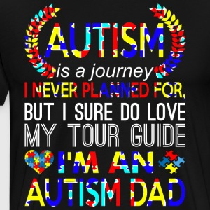Autism Is Journey Never Planned Im An Autism Dad - Men's Premium T-Shirt
