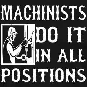 Machinists Do It In All Positions - Men's Premium T-Shirt