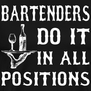 Bartenders Do It In All Positions - Men's Premium T-Shirt