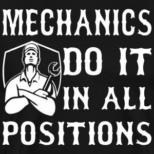 Mechanics Do It In All Positions - Men's Premium T-Shirt