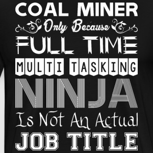 Coal Miner FullTime Multitasking Ninja Job Title - Men's Premium T-Shirt