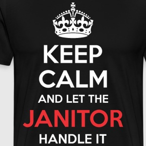 Keep Calm And Let Janitor Handle It - Men's Premium T-Shirt