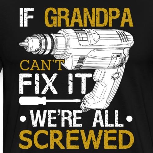If Grandpa Can't Fix It We're All Screwed - Men's Premium T-Shirt