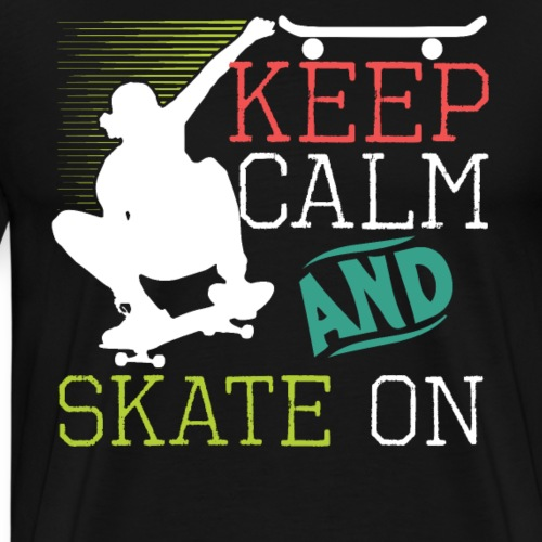 KEEP CALM AND SKATE ON Skateboarding Quote - Men's Premium T-Shirt