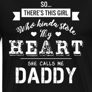 Girl Kinda Stole My Heart She Calls Me Daddy Shirt - Men's Premium T-Shirt
