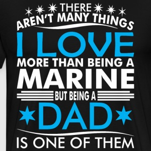 There Arent Many Things Love Being Marine Dad - Men's Premium T-Shirt