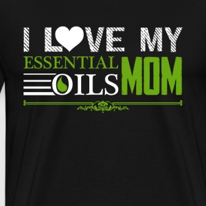 I LOVE MY ESSENTIAL OILS MOM TEE SHIRT - Men's Premium T-Shirt