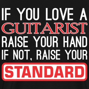 If Love Guitarist Raise Hand Not Raise Standard - Men's Premium T-Shirt