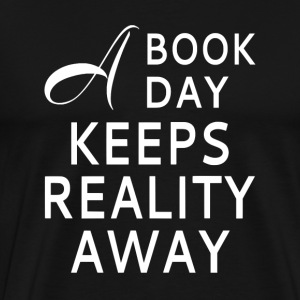 A Book A Day Keeps Reality Away - Men's Premium T-Shirt