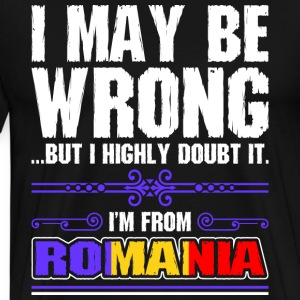 I May Be Wrong Im From Romania - Men's Premium T-Shirt