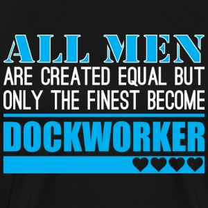 All Men Created Equal Finest Become Dockworker - Men's Premium T-Shirt