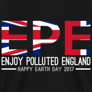 EPE Enjoy Polluted England Happy Earth Day 2017 - Men's Premium T-Shirt