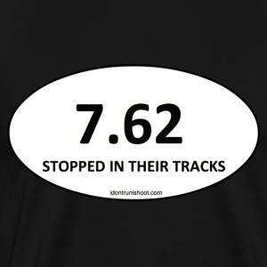 7.62 STOPPED IN THEIR TRACKS - Men's Premium T-Shirt