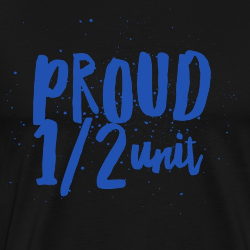Proud 1/2 Unit - Men's Premium T-Shirt
