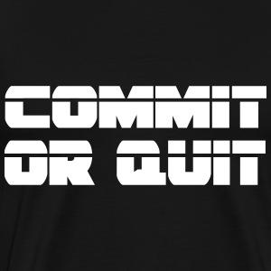 Commit or quit. - Men's Premium T-Shirt