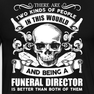 Being A Funeral Director Shirt - Men's Premium T-Shirt