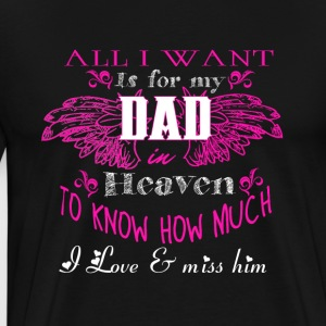 All I Want Is For My Dad In Heaven T Shirt - Men's Premium T-Shirt