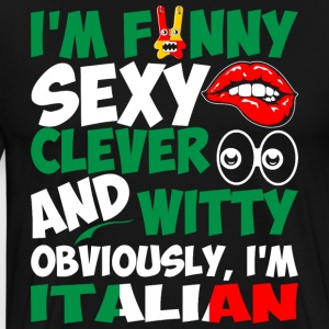 Im Funny Sexy Clever And Witty Im Italian - Men's Premium T-Shirt