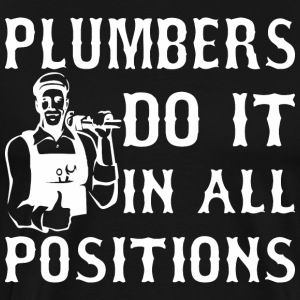 Plumbers Do It In All Positions - Men's Premium T-Shirt