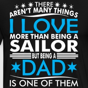 There Arent Many Things Love Being Sailor Dad - Men's Premium T-Shirt