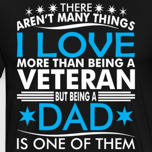 There Arent Many Things Love Being Veteran Dad - Men's Premium T-Shirt