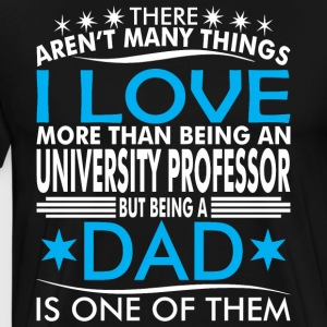 There Aren Many Thing Love Being Univers Prof Dad - Men's Premium T-Shirt