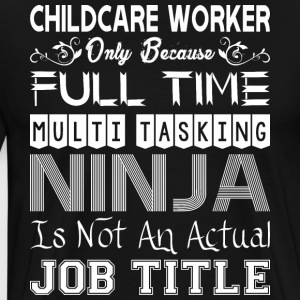 Childcare Worker FullTime Multitasking Ninja Job - Men's Premium T-Shirt