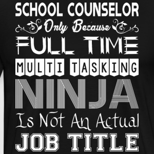 School Counselor Full Time Multitasking Ninja Job - Men's Premium T-Shirt