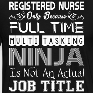Registered Nurse Full Time Multitasking Ninja Job - Men's Premium T-Shirt