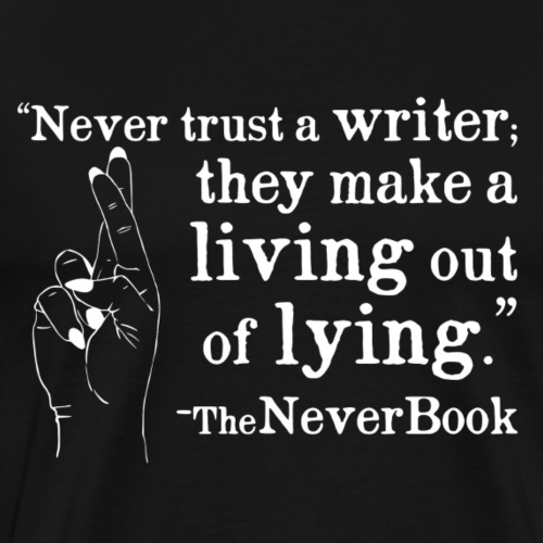 Never Trust a Writer Quote: White Text Version - Men's Premium T-Shirt