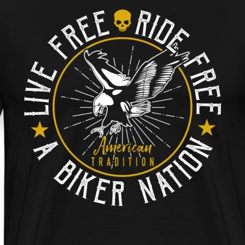 Live Free Ride Free America A Biker Nation - Men's Premium T-Shirt