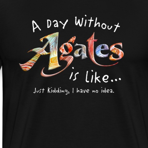 A Day Without Agates is like - Men's Premium T-Shirt