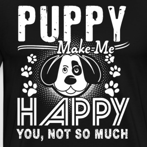 PUPPY MAKE ME HAPPY SHIRT - Men's Premium T-Shirt
