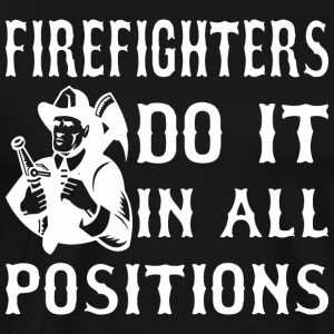 Firefighters Do It In All Positions - Men's Premium T-Shirt