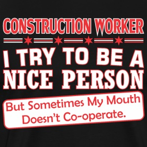Construct Workr Nice Person Mouth Doesnt Cooperate - Men's Premium T-Shirt